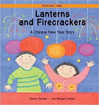 Lanterns and Firecrackers: A Chinese New Year Story (Festival Time) written by Jonny Zucker