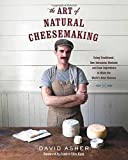 img - for The Art of Natural Cheesemaking: Using Traditional, Non-Industrial Methods and Raw Ingredients to Make the World's Best Cheeses book / textbook / text book