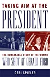 img - for Taking Aim at the President: The Remarkable Story of the Woman Who Shot at Gerald Ford book / textbook / text book