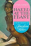 Naked at the Feast: Biography of Josephine Baker