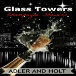 Champagne Showers: Glass Towers Trilogy, Book 1 (       UNABRIDGED) by Adler, Holt Narrated by Erin Coker