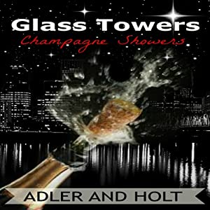Champagne Showers: Glass Towers Trilogy, Book 1 | [Adler, Holt]