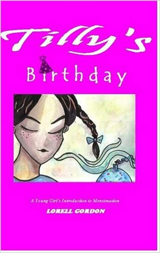 Tilly's Birthday: A Young Girl's Introduction to Menstruation