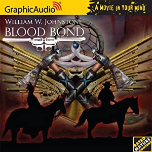 Blood Bond # 1 - Blood Bond (Blood Bond (Graphic Audio)) by William W. Johnstone