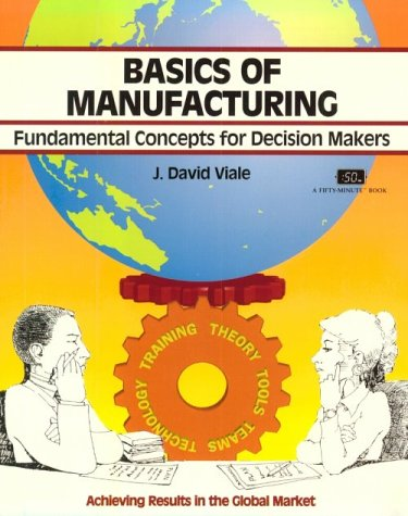 Crisp: Basics of Manufacturing: Fundamental Concepts for Decision Makers (Crisp Fifty-Minute Books)