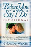 "Before You Say ""I Do""® Devotional: Building a Spiritual Foundation for Your Life Together (0736909222) by Wright, H. Norman"