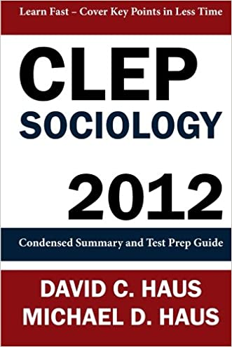 CLEP Sociology - 2012: Condensed Summary and Test Prep Guide written by David C. Haus