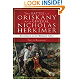 The Battle of Oriskany and General Nicholas Herkimer: Revolution in the Mohawk Vallery (War Era and Military)