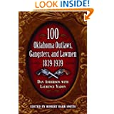 100 Oklahoma Outlaws, Gangsters & Lawmen by Daniel Anderson, Laurence Yadon and Robert Barr Smith