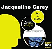 Sex in Seattle: An Essay on Grey's Anatomy by Jacqueline Carey cover image