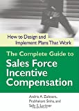 img - for The Complete Guide to Sales Force Incentive Compensation: How to Design and Implement Plans That Work book / textbook / text book