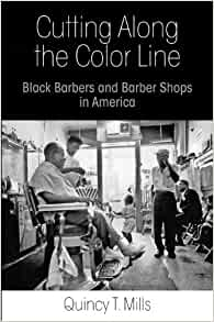 the Color Line: Black Barbers and Barber Shops in America: Quincy ...