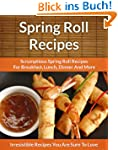 Spring Roll Recipes: Scrumptious Spri...