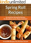 Spring Roll Recipes: Scrumptious Spri...