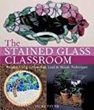 Stained Glass Classroom: Projects Using Copper Foil, Lead and Mosaic Techniques cover image