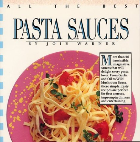 All The Best Pasta Sauces by Joie Warner, Josie Warner