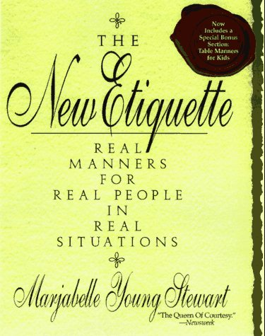 The New Etiquette: Real Manners for Real People in Real...