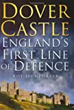Roy Humphreys Dover Castle: England's First Line of Defence