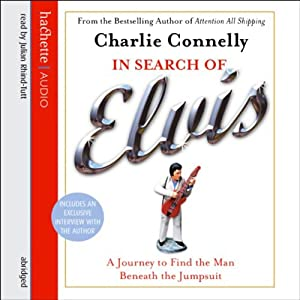 In Search of Elvis: A Journey to Find the Man Beneath the Jumpsuit | [Charlie Connelly]