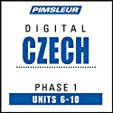 Czech Phase 1, Unit 06-10: Learn to Speak and Understand Czech with Pimsleur Language Programs  by Pimsleur