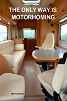 The Only Way Is Motorhoming [Kindle Edition]