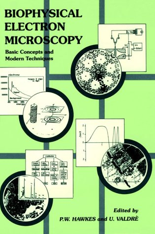 Biophysical Electron Microscopy: Basic Concepts And Modern Techniques