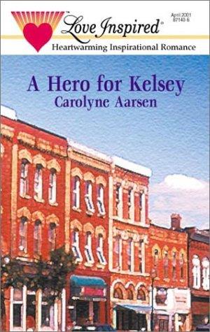 Hero For Kelsey (Love Inspired), Carolyne Aarsen