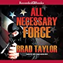 All Necessary Force Audiobook by Brad Taylor Narrated by Henry Strozier, Rich Orlow