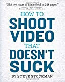 img - for How to Shoot Video That Doesn't Suck by Steve Stockman (2011-07-31) book / textbook / text book