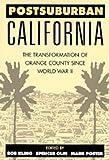 Postsuburban California: The Transformation of Orange County since World War II (0520201604) by Kling, Rob