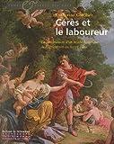 echange, troc Catherine Clavilier - Cérès et le laboureur : La construction d'un mythe historique de l'agriculture au XVIIIe siècle