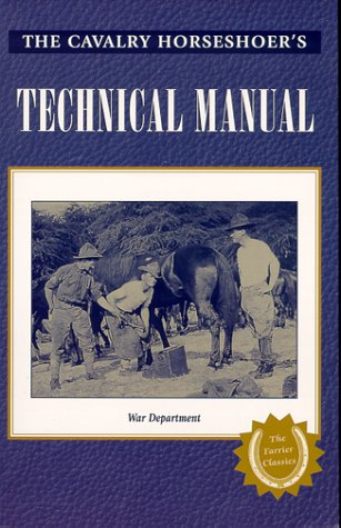 The Cavalry Horseshoer's Technical Manual (War Department Technical Manual, Tm 2-220.)