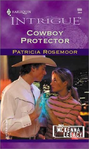 Cowboy Protector  (The McKenna Legacy) (Harlequin Intrigue Series, 665), Patricia Rosemoor