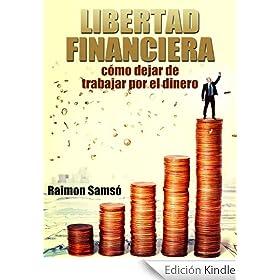 Libertad Financiera: cómo dejar de trabajar por el dinero