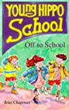 Off to School! (Young Hippo School) (0590133527) by Chapman, Jean