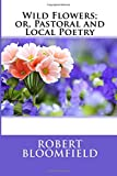 Wild Flowers; or, Pastoral and Local Poetry