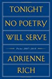 Tonight No Poetry Will Serve: Poems 2007-2010 [Hardcover] [2011] First Edition Ed. Adrienne Rich