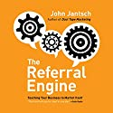 The Referral Engine: Teaching Your Business to Market Itself (       UNABRIDGED) by John Jantsch Narrated by John Jantsch
