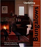 Updating Classic America Bungalows: Design Ideas for Renovating, Remodeling, and Building New