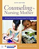 Counseling The Nursing Mother: A Lactation Consultants Guide