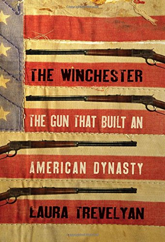 The Winchester The Gun That Built an American Dynasty [Trevelyan, Laura] (Tapa Dura)