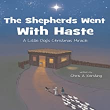 The Shepherds Went with Haste: A Little Dog's Christmas Miracle (       UNABRIDGED) by Chris A. Kersting Narrated by Chris A. Kersting
