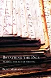 img - for Breathing the Page: Reading the Act of Writing book / textbook / text book