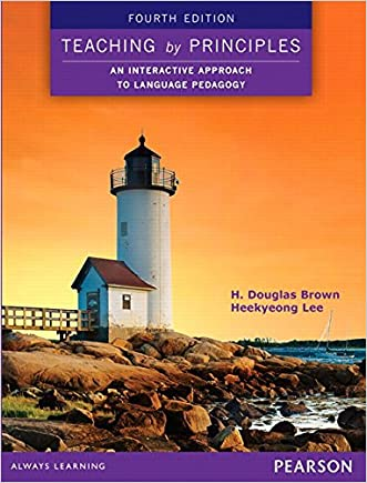 Teaching by Principles: An Interactive Approach to Language Pedagogy (4th Edition) written by H. Douglas Brown