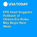 EPA Head Suggests Rollback of Obama-Era Rules May Begin Next Week | Michael Collins