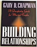 Building Relationships: A Discipleship Guide for Married Couples (0805498559) by Chapman, Gary D.
