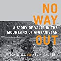 No Way Out: A Story of Valor in the Mountains of Afghanistan Audiobook by Mitch Weiss, Kevin Maurer Narrated by Corey M. Snow