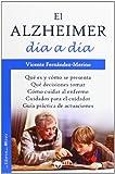 img - for El Alzheimer d a a d a : qu  es, c mo se presenta, qu  decisiones tomar, c mo cuidar al enfermo, cuidados para el cuidador : gu a pr ctica de actuaciones book / textbook / text book