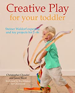 Amazon.com: Creative Play for Your Toddler: Steiner Waldorf Expertise and Toy Projects for 2 - 4s (9781856752862): Christopher Clouder, Janni Nicol: Books