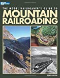 Model Railroader's Guide to Mountain Railroading (...